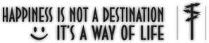 HAPPINESS IS NOT A DESTINATION - IT'S A WAY OF LIFE logo